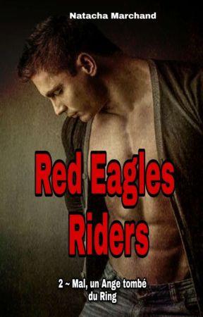 Red Eagles Riders  ~  2 - Mal, un Ange tombé du Ring ( Terminé, Sous Contrat) by Natacha77660