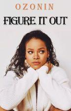 Figure It Out [Rihanna/You] by ozonin