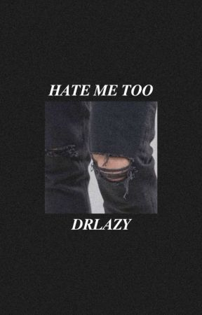 𝑯𝑨𝑻𝑬 𝑴𝑬 𝑻𝑶𝑶 / 𝑩𝒀𝑳𝑬𝑹 by DrLazy