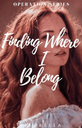 OPERATION: Finding where I Belong [On-Going]  by MiSorella
