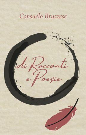 di Racconti e Poesie by ConsueloBruzzese