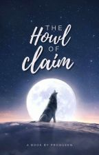 The Howl Of Claim | ✓ by MyDearAuthor