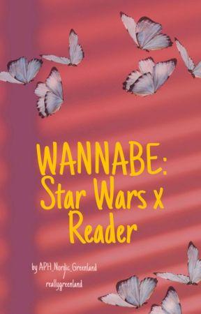wannabe: star wars reader insert by reallygreenland