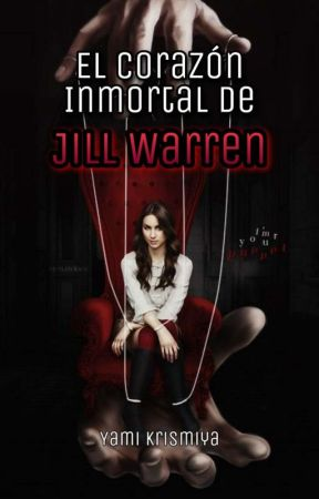 El corazón inmortal de Jill Warren  by YamiKriss