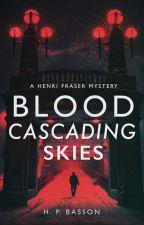 Blood Cascading Skies (A Henri Fraser Mystery) {COMPLETED} by Saskatchewan7