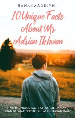 10 Unique Facts About Mr Adrian Ikhwan by BananaAdelyn_
