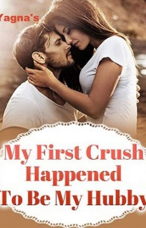 My First Crush Happened to be My Hubby✔ by Yagna13