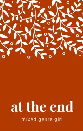 At the End by mixedgenregirl