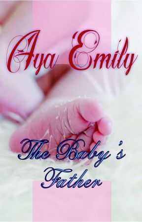 The Baby's Father by AyaEmily2
