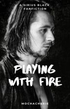 Playing with Fire   Sirius Black ✓ by mochacherie