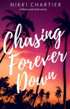 Chasing Forever Down (Drenaline Surf, #1) [Wattpad Featured Story] | ✔ by NikChartier
