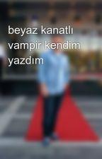 beyaz kanatlı vampir kendim yazdım by ilayda0754tekin
