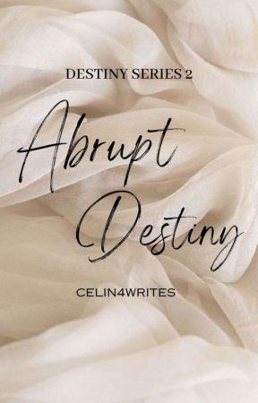 Abrupt Destiny | Destiny Series #2 by cewinaaaa