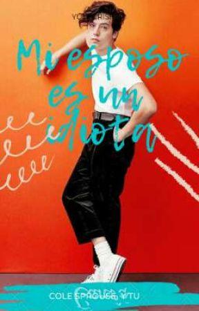 Mi esposo es un  idiota [Cole Sprouse Y Tu] by Yuli_crisher