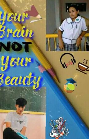 Your Brain Not Your Beauty[ON GOING] by Sil_Ly_Writer