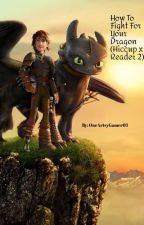 How To Fight For Your Dragon (Hiccup x Reader 2)  by OneArtsyGamer03