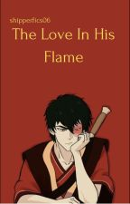 The Love In His Flame (Zuko X Reader) by shipperfics06
