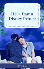 He's a Damn Disney Prince [COMPLETE] by pizza_maniac21