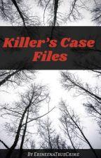 Killer's Case Files by ErineenaTrueCrime