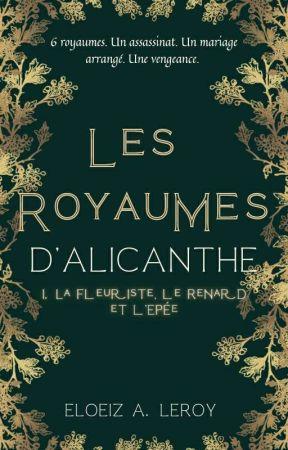 Les Royaumes d'Alicanthe - I. La Fleuriste, le Renard et l'Epée by EloLry