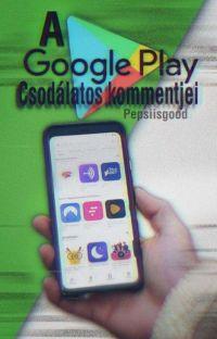 A Google Play varázslatos kommentjei cover