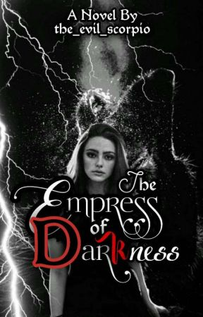 The Empress Of Darkness ✔(Completed!) by the_evil_scorpio