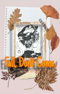 Fall, Don't Come. [Completed] cover
