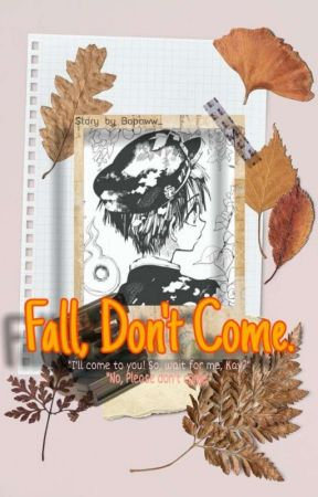 Fall, Don't Come. [Completed] by Bapaww_