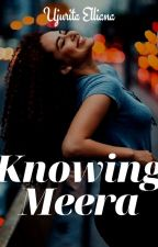 knowing Meera √ COMPLETED by UjuritaElliana