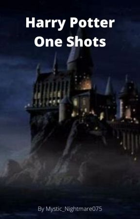 Harry Potter One Shots by Mystic_Nightmare075