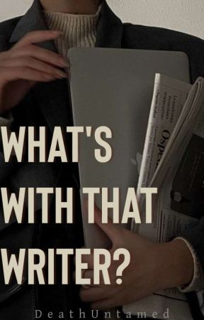 What's with that Writer [COMPLETED | UNDER MAJOR EDITING ]  by DeathUntamed