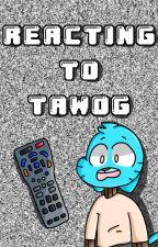 Reacting to TAWOG! by RoseIsANinja
