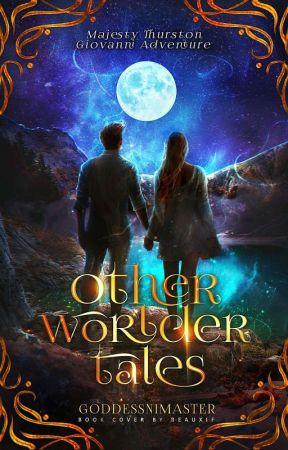 OTHERWORLDER TALES by GoddessNiMaster