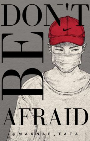 Don't be Afraid [ON HOLD] by Maknae_Tata