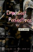 Imperfect Perfections  by Jaylahh7