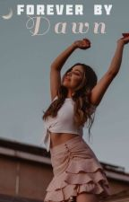 Forever By Dawn  by xxmissauthoressxx