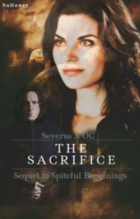 The Sacrifice // Severus Snape X OC (Sequel to Spiteful Beginnings) by NaHoney