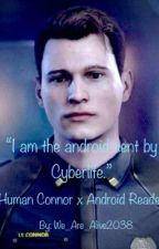 """""""I am the android sent by Cyberlife."""" Human Connor x Android Reader by We_Are_Alive2038"""