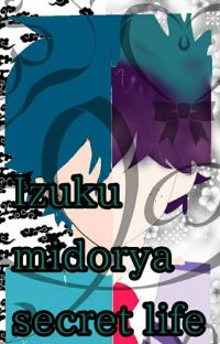 Izuku midorya secret   (Discontinued On This Account Being Rewritten On Another) cover