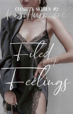 Filed Up Feelings (Charity Series #2) by AkoSiHurricane