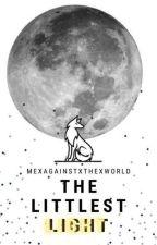 The Littlest Light 《Under Editing》 by MeXagainstXtheXworld