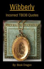 Wibberly - Incorrect TBOB Quotes by starsandspells