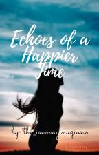 Echoes Of A Happier Time [Completed] by the_immaginazione
