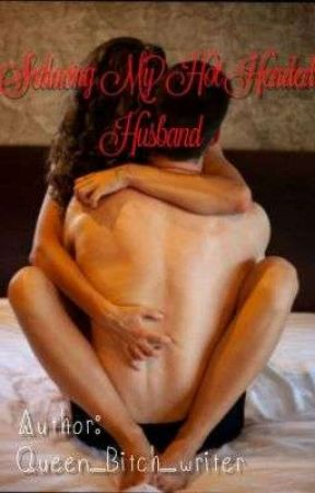 Seducing My Hot Headed Husband by Queen_Bitch_Writer