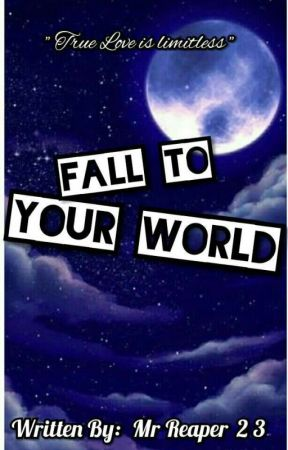 Fall to your world ( ON-GOING ) by MrReaper23