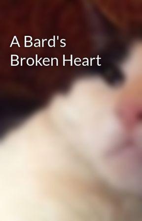 A Bard's Broken Heart by amazingmsme