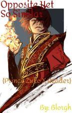 Opposite Yet So Similar {Prince Zuko X Reader} by Blorgh