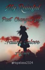 My Painful Past Changed Me :Falling Inlove Again (On Going) by Hopeless2324