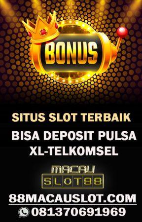 Situs Slot Deposit Pulsa Tanpa Potongan by macauslot88official