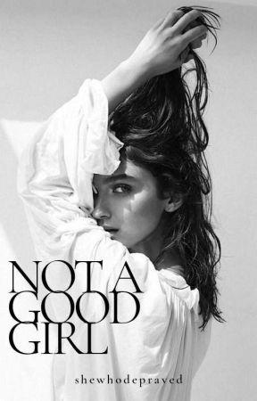 NOT A GOOD GIRL by astreynaut